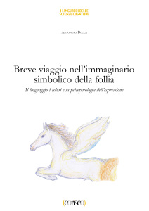 Breve viaggio nell'immaginario simbolico della follia - Antonino Bucca
